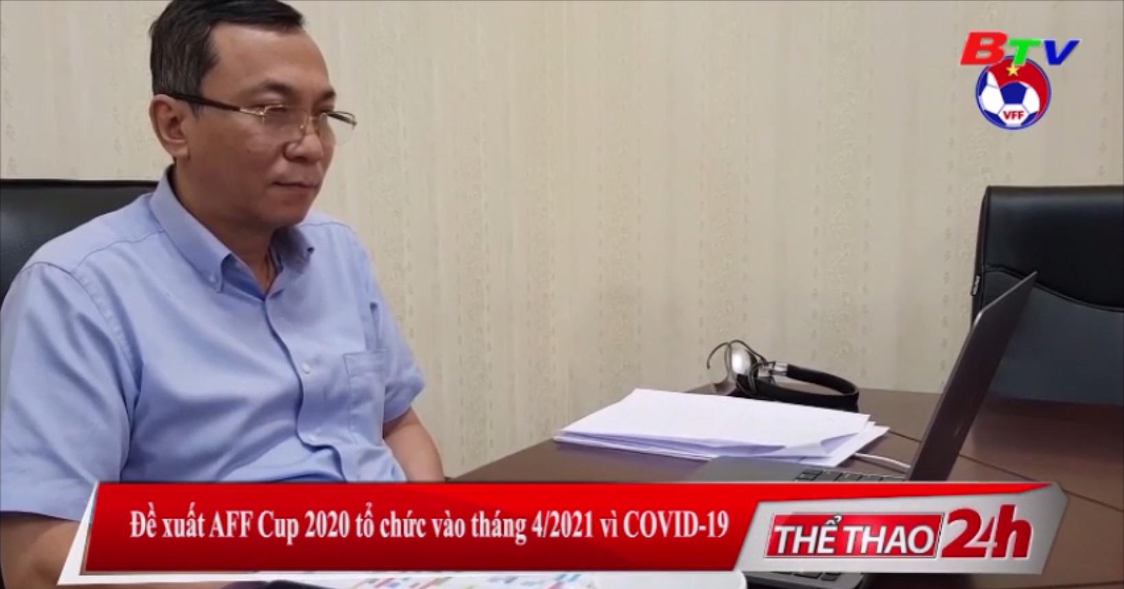 Đề xuất AFF Cup 2020 tổ chức vào tháng 4-2021 vì Covid-19
