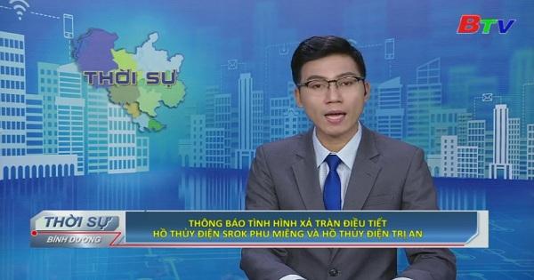 Thông báo tình hình xả tràn điều tiết hồ thủy điện Srok Phu Mieng và hồ thủy điện Trị An