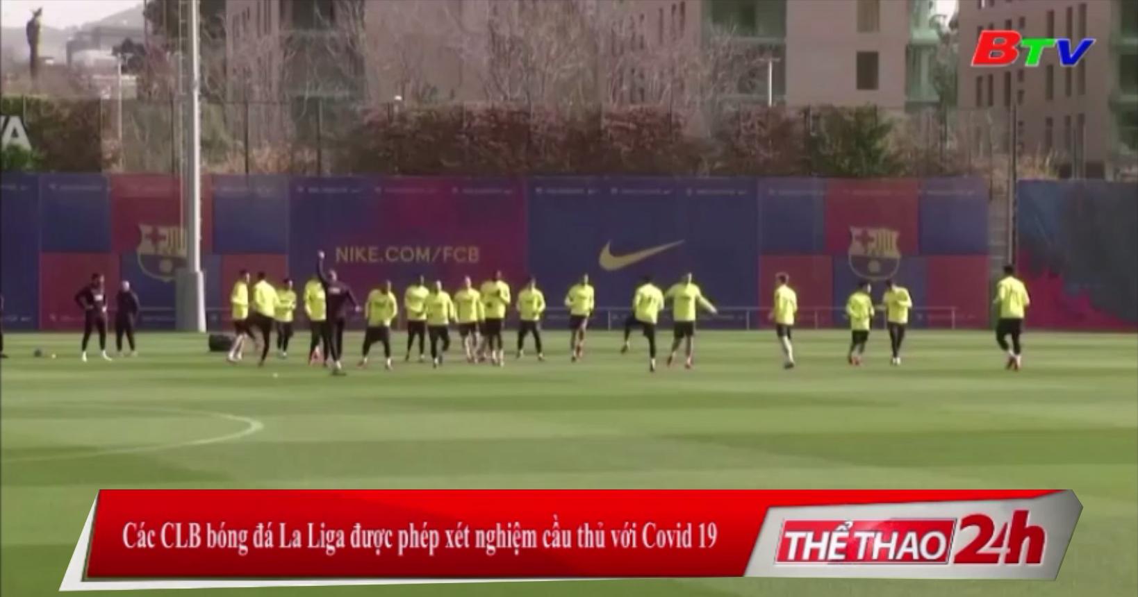 Các CLB bóng đá La Liga được phép xét nghiệm cầu thủ với Covid-19