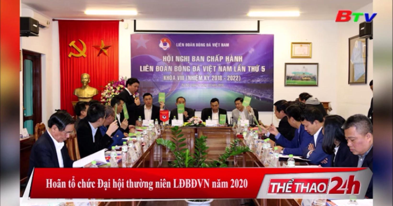 Hoãn tổ chức Đại hội thường niên LĐBĐVN năm 2020