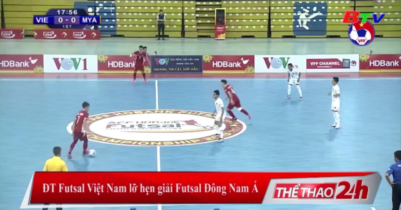 ĐT Futsal Việt Nam lỡ hẹn giải Futsal Đông Nam Á