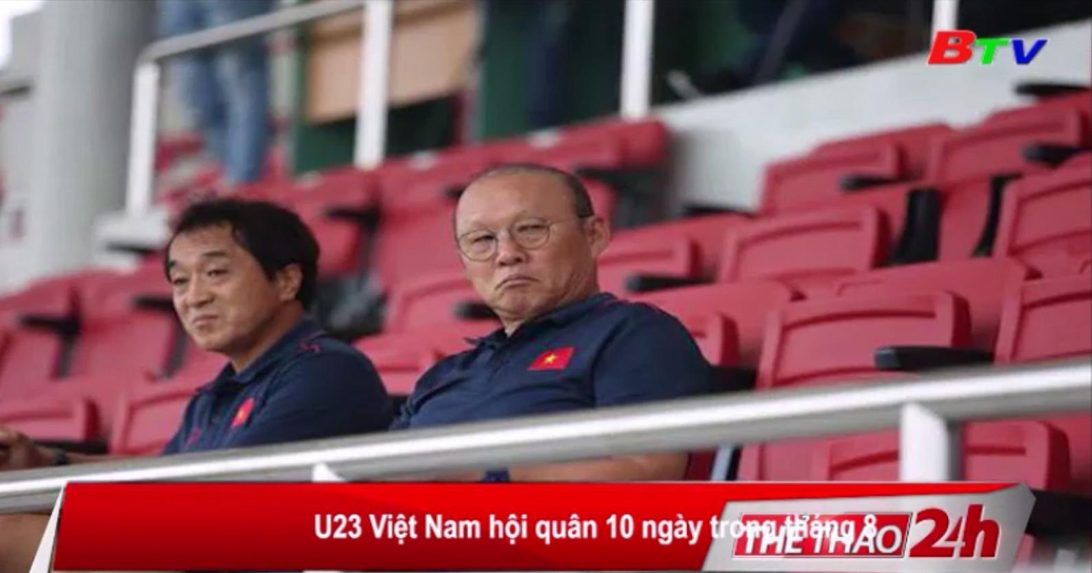 U23 Việt Nam hội quân 10 ngày trong tháng 8