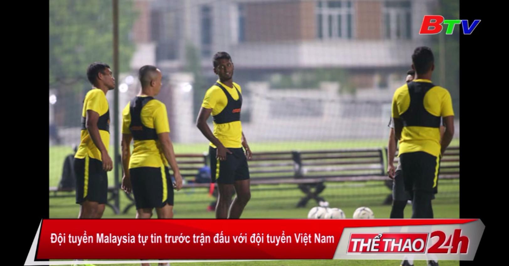 Đội tuyển Malaysia tự tin trước trận đấu với đội tuyển Việt Nam