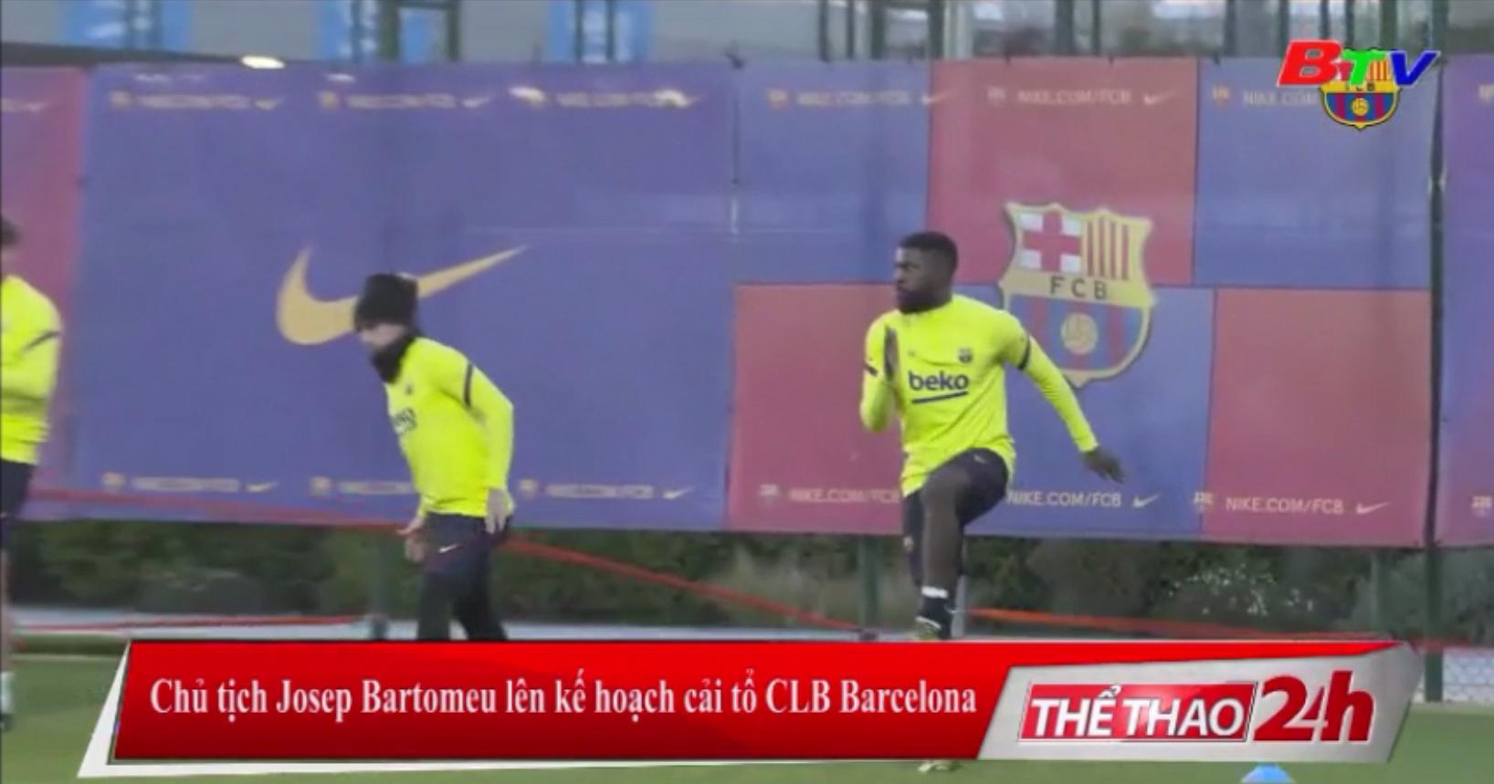 Chủ tịch Josep Bartomeu lên kế hoạch cải tổ CLB Barcelona