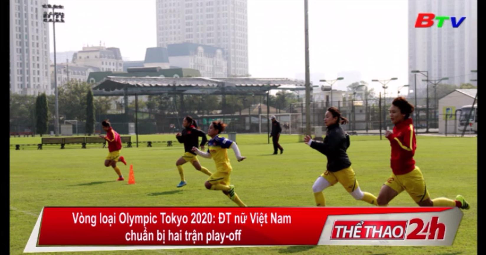 Vòng loại Olympic Tokyo 2020 - ĐT nữ Việt Nam chuẩn bị 2 trận play-off
