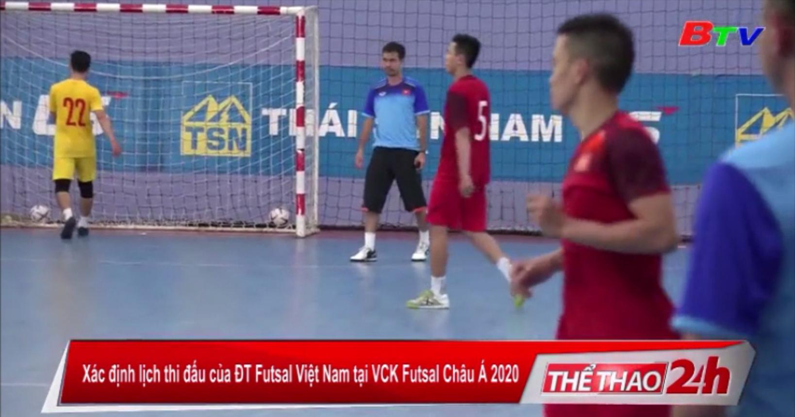 Xác định lịch thi đấu của đội tuyển Futsal Việt Nam tại VCK Futsal châu Á 2020