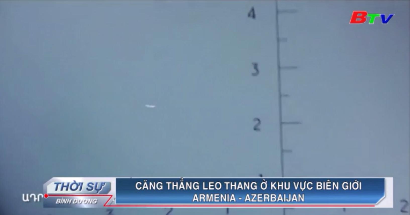 Căng thẳng leo thang ở khu vực biên giới Armenia - Azerbaijan