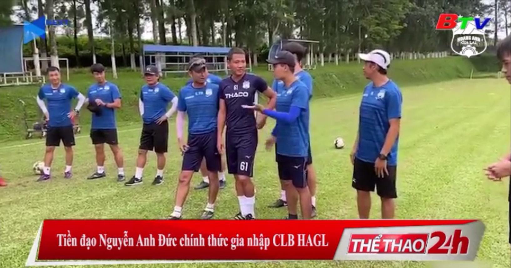 Tiền đạo Nguyễn Anh Đức chính thức gia nhập CLB HAGL