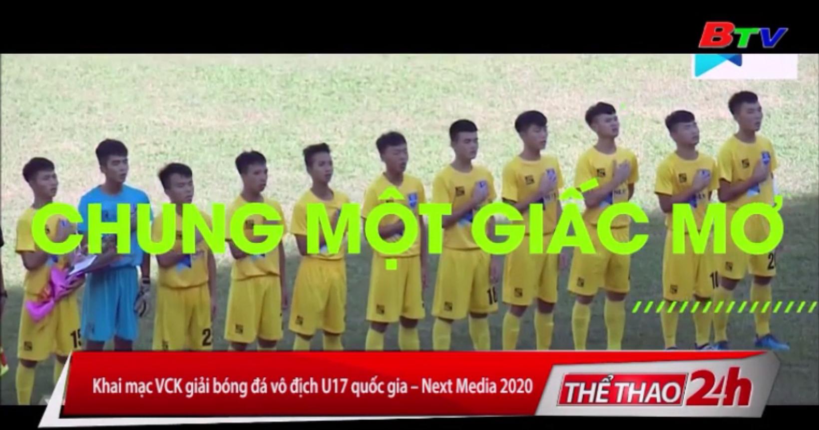 Khai mạc Vòng chung kết Giải bóng đá vô địch U17 Quốc gia - Next Media 2020