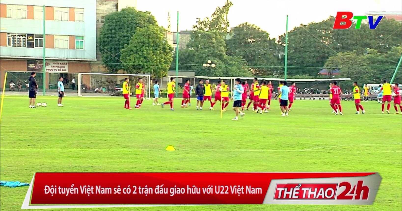 Đội tuyển Việt Nam sẽ có 2 trận đấu giao hữu với U22 Việt Nam