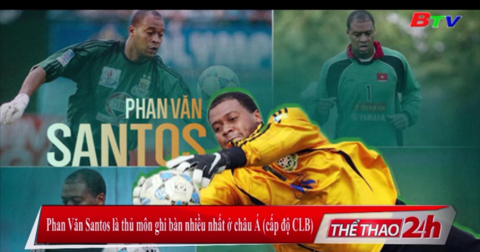 Phan Văn Santos là thủ môn ghi nhiều bàn thắng nhất ở châu Á cấp độ CLB