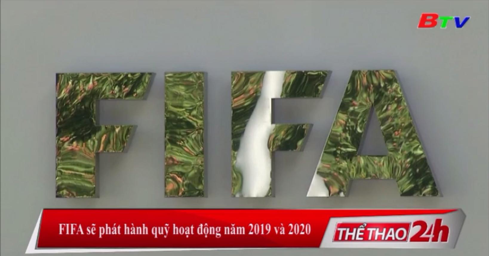 FIFA sẽ phát hành quỹ hoạt động năm 2019 và năm 2020