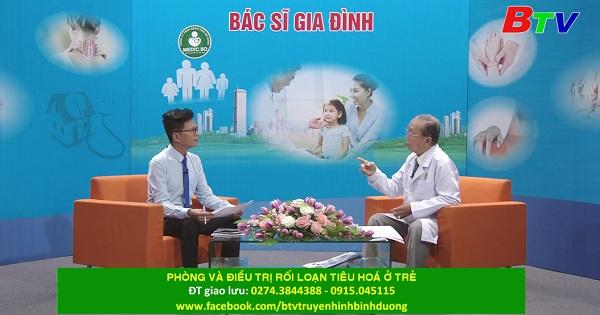 Phòng và điều trị rối loạn tiêu hóa ở trẻ (PL TTBSGD ngày 26/02/2021)
