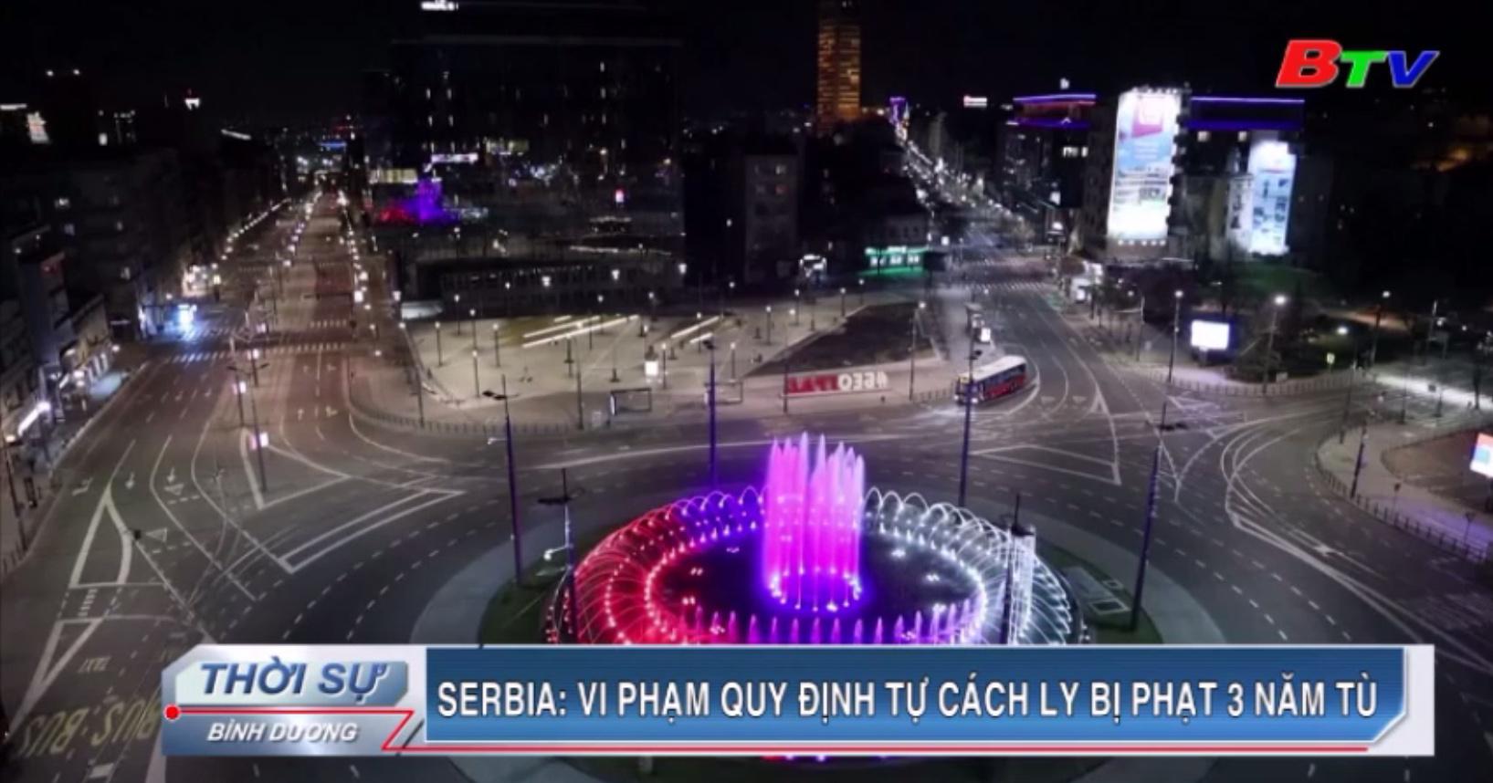 Serbia - Vi phạm quy định tự cách ly bị phạt 3 năm tù