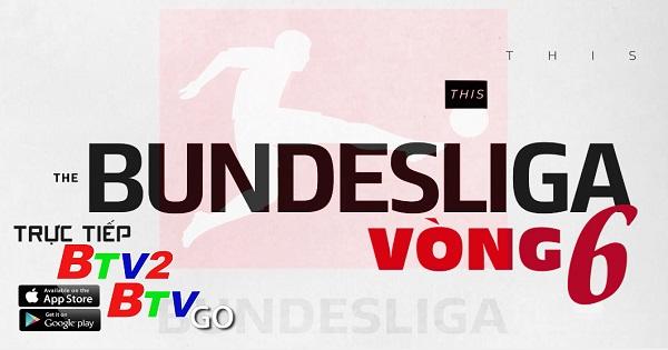 Lịch trực tiếp vòng 6 Bundesliga (2020 - 2021) trên BTV2 và ứng dụng BTVGo