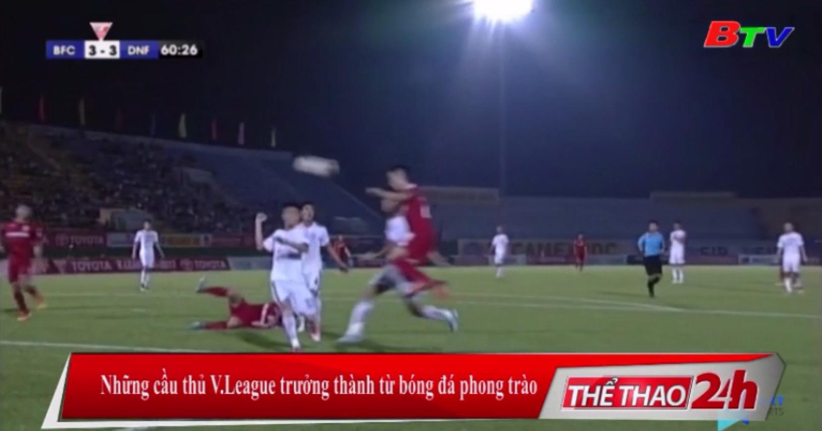 Những cầu thủ V-League trưởng thành từ bóng đá phong trào