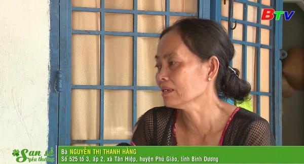 San Sẻ Yêu Thương - Hoàn cảnh bà Nguyễn Thị Thanh Hằng (sinh năm 1967, địa chỉ 525 tổ 3, ấp 2, xã Tân Hiệp, Phú Giáo, Bình Dương)