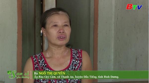 San Sẻ Yêu Thương - Hoàn cảnh bà Ngô Thị Quyên (Ấp Bàu Cây Cám, xã Thanh An, huyện Dầu Tiếng, BD)