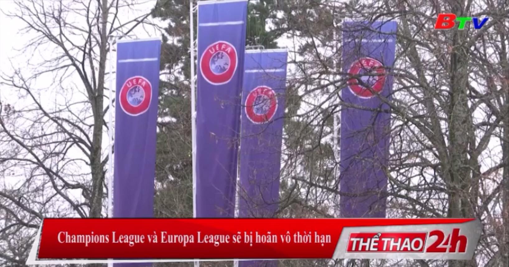 Champions League và Europa League sẽ bị hoãn vô thời hạn