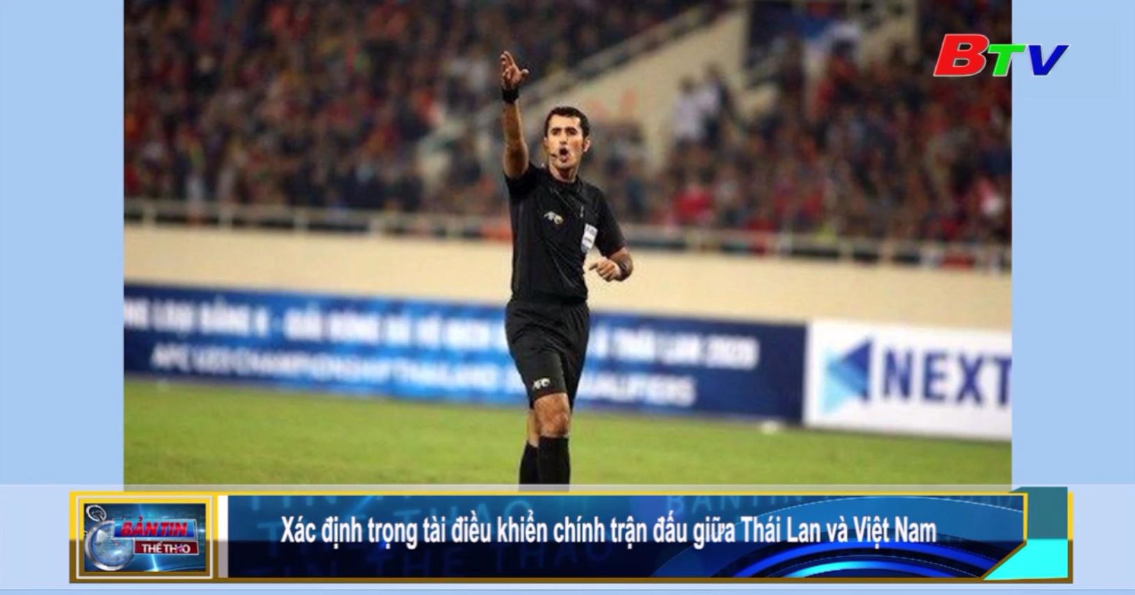Xác định trọng tài điều khiển chính trận đấu giữa Thái Lan và Việt Nam