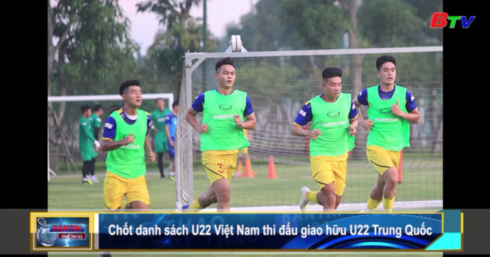 Chốt danh sách U22 Việt Nam thi đấu giao hữu U22 Trung Quốc