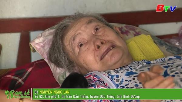 San Sẻ Yêu Thương - Hoàn cảnh bà Nguyễn Ngọc Lan, sinh năm 1943 (số 63, KP 1, Thị trấn Dầu Tiếng, huyện Dầu Tiếng)