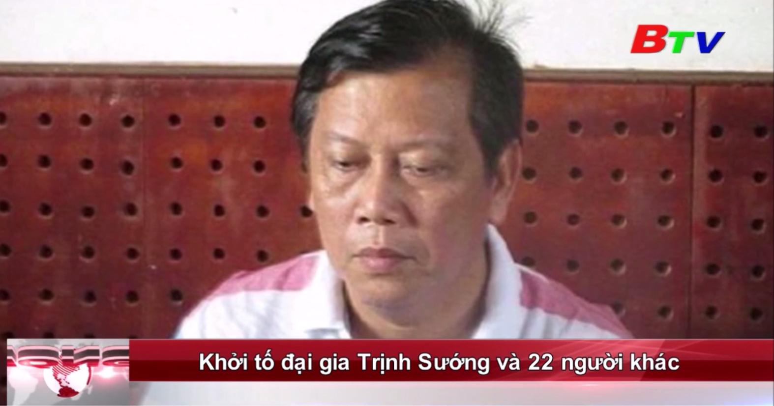 Khởi tố đại gia Trịnh Sướng và 22 người khác