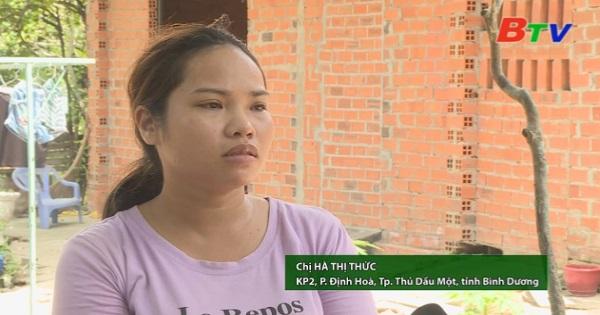 San Sẻ Yêu Thương - Hoàn cảnh chị Hà Thị Thức ( KP 2, phường Định Hoà, Thành phố Thủ Dầu Một, Bình Dương)
