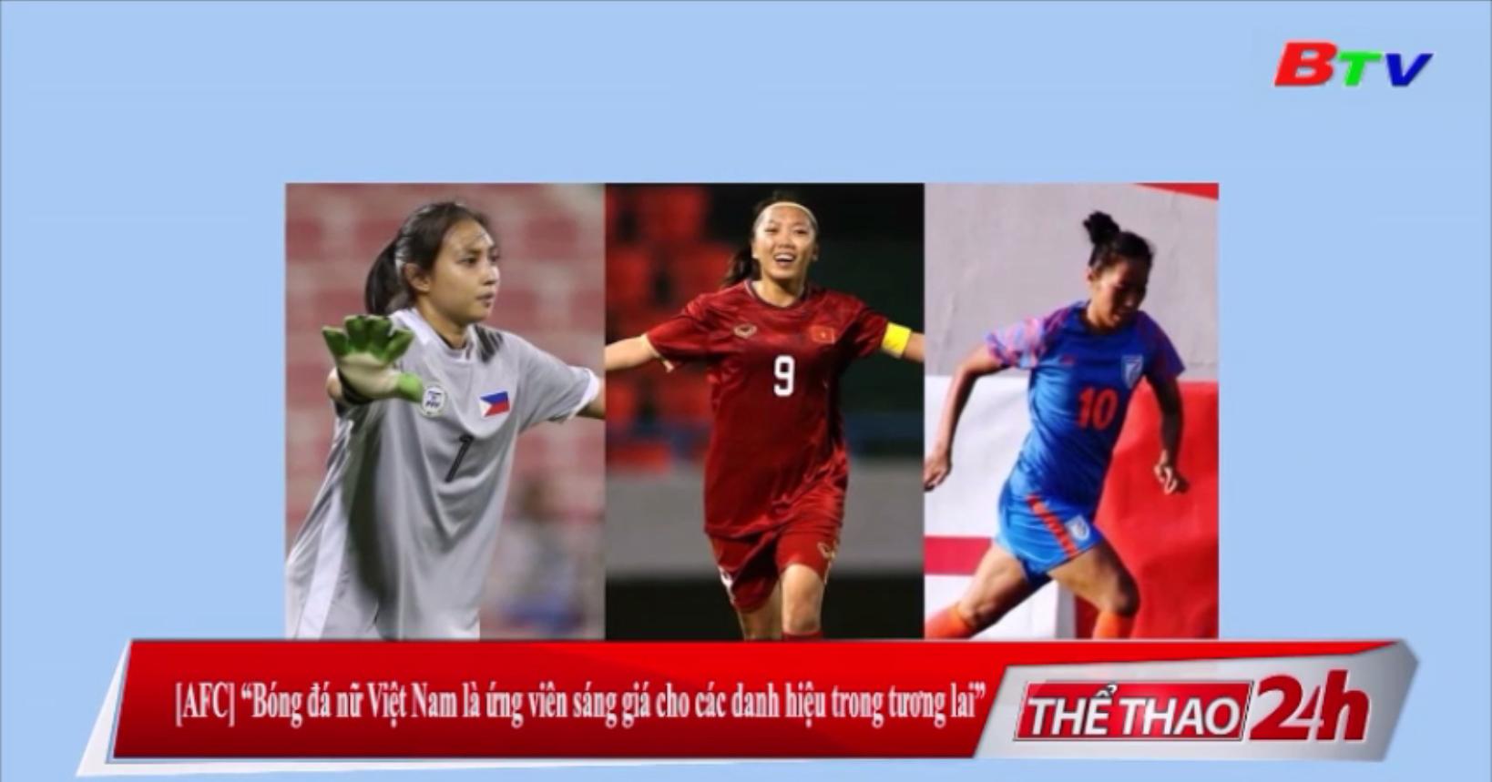 AFC - Bóng đá nữ Việt Nam là ứng viên sáng giá cho các danh hiệu trong lương lai
