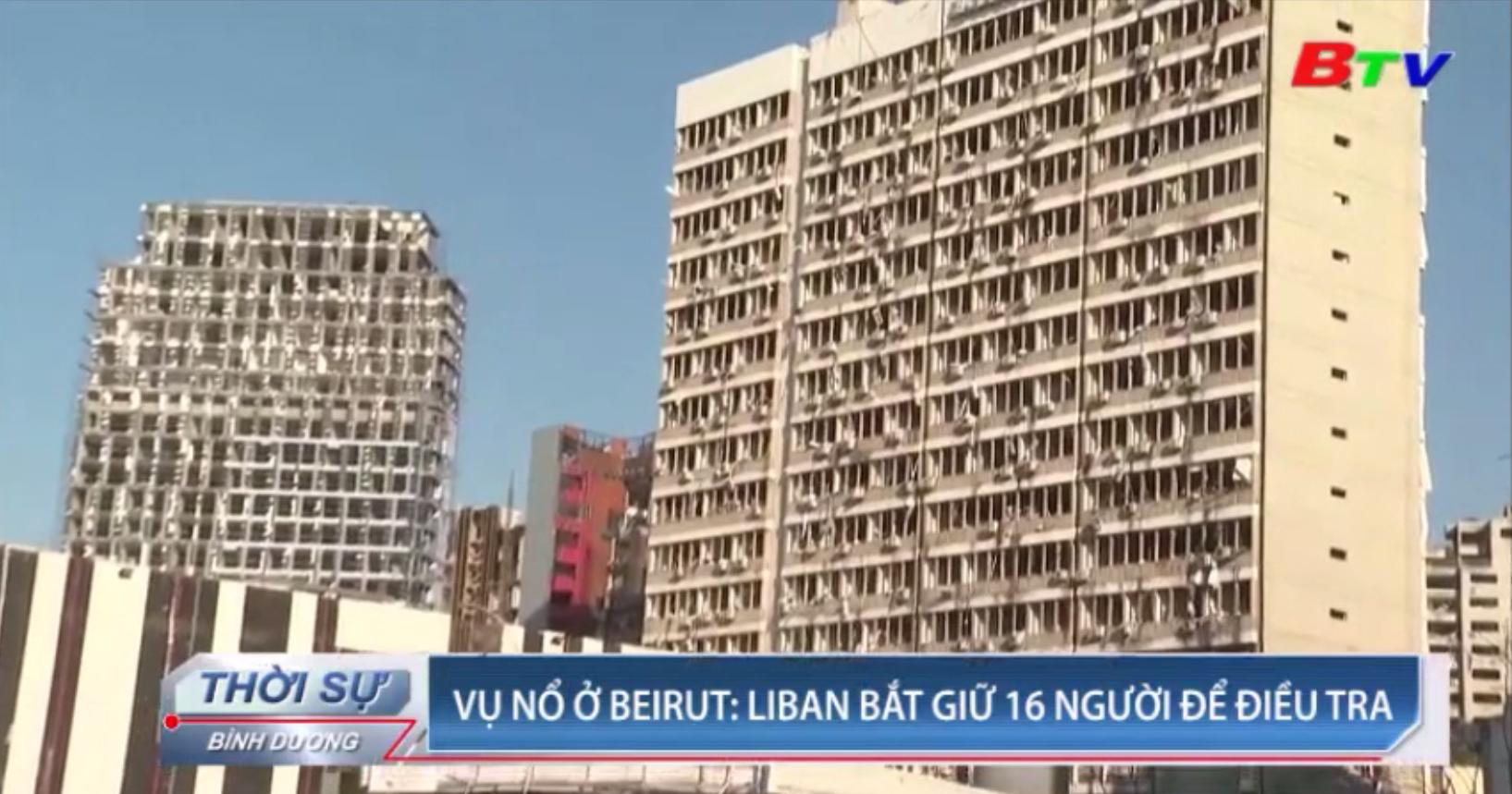 Vụ nổ ở Beirut - Liban bắt giữ 16 người để điều tra