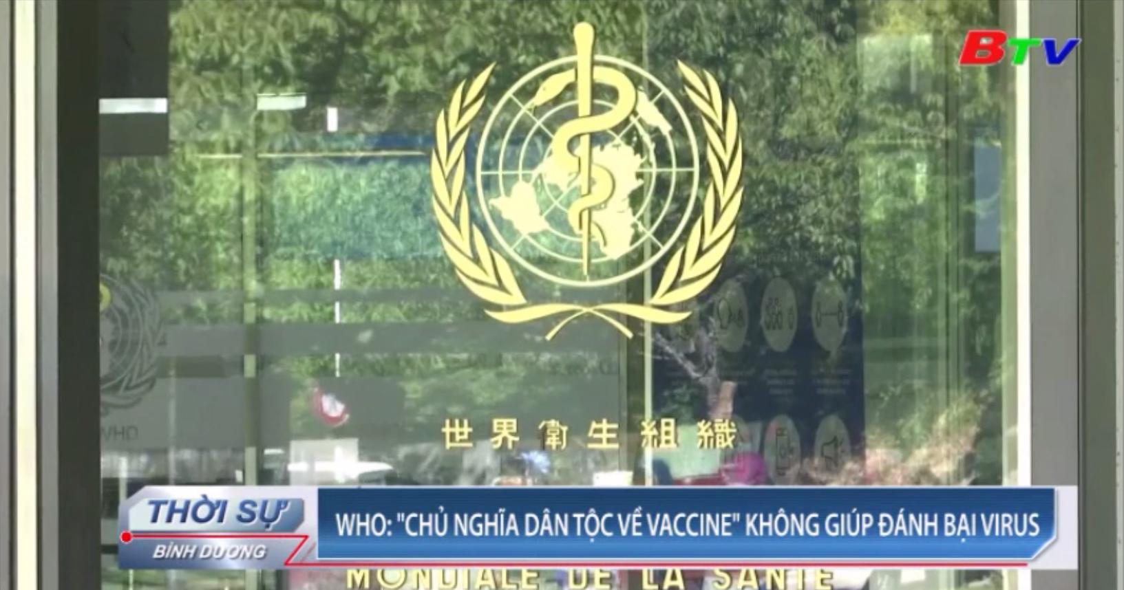 """WHO - """"Chủ nghĩa dân tộc về vaccine"""" không giúp đánh bại virus"""