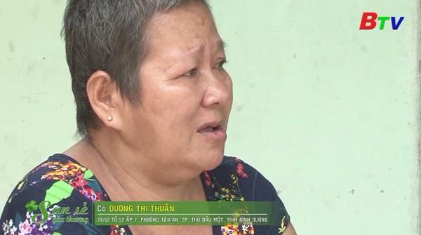 San Sẻ Yêu Thương - Hoàn cảnh cô Dương Thị Thuẫn (78/52 tổ 52, ấp 7, phường Tân An, TP.TDM, Bình Dương)