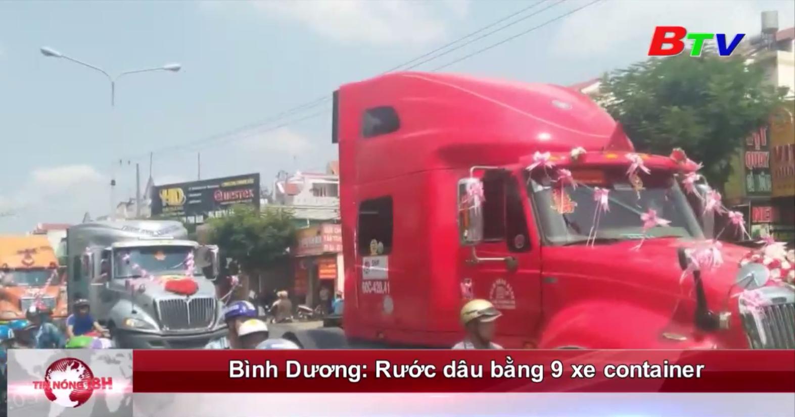 Bình Dương: Rước dâu bằng 9 xe container