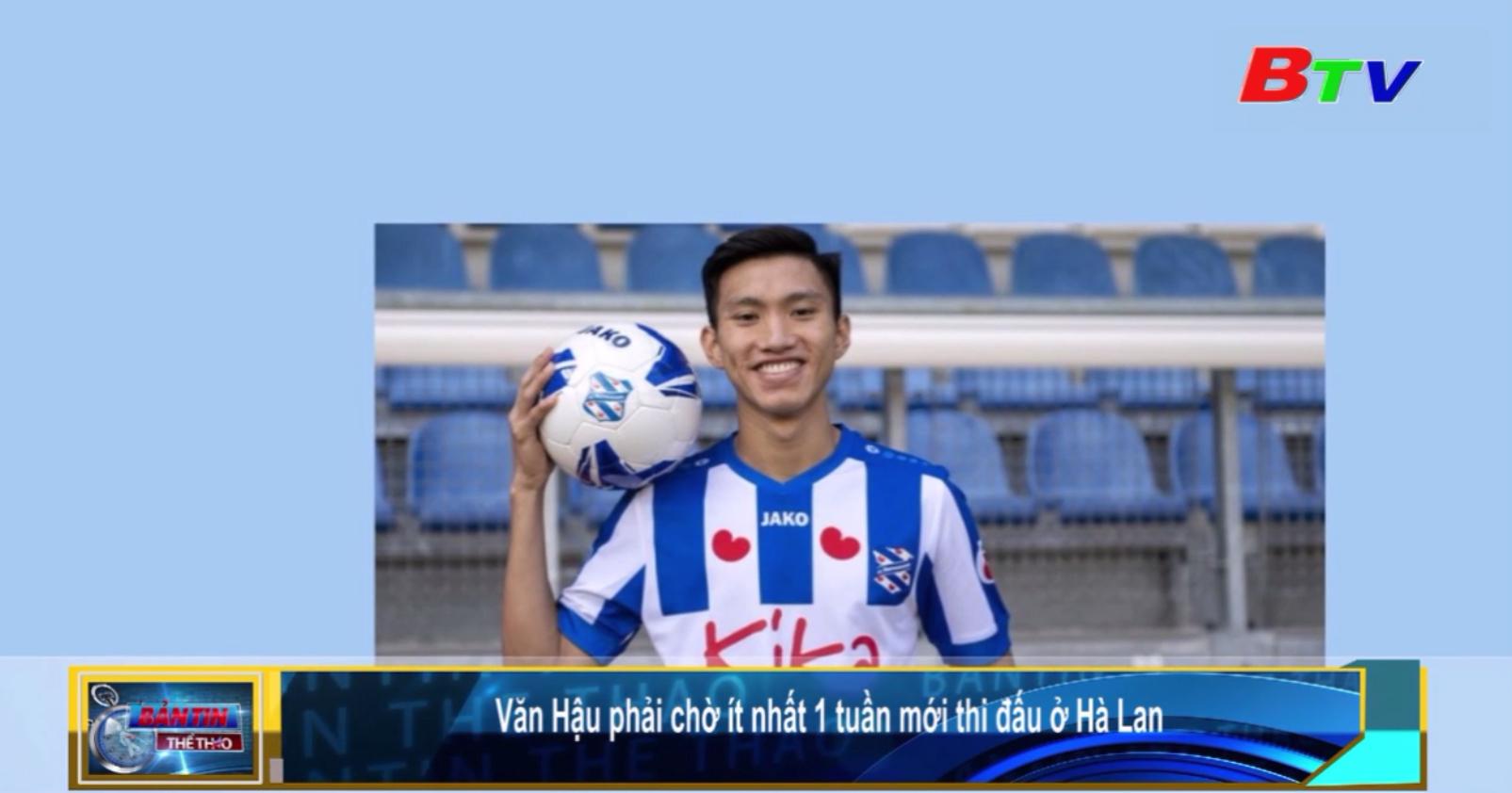 Văn Hậu phải chờ ít nhất 1 tuần mới thi đấu ở Hà Lan