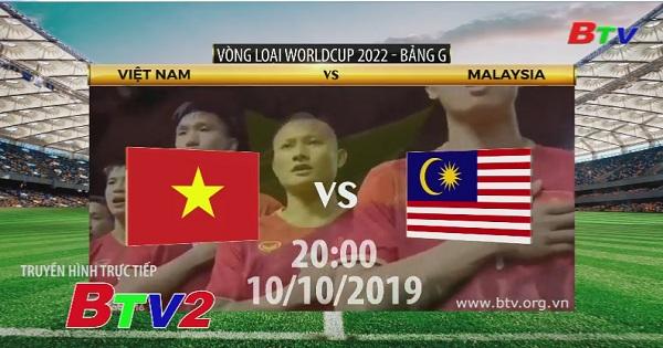 20h00 ngày 10/10, vòng loại Worldcup 2020 - Bảng G: Việt Nam Vs Malaysia