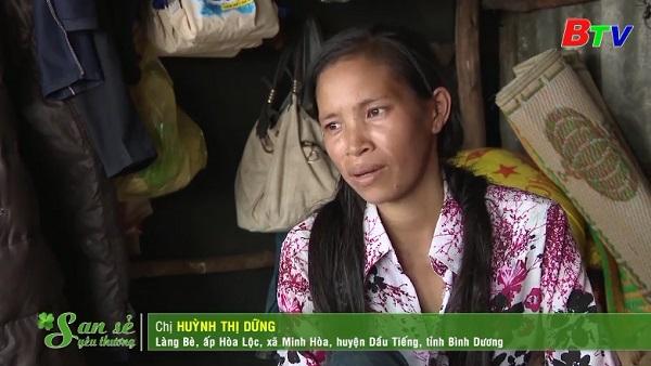 San Sẻ Yêu Thương - Hoàn cảnh chị Huỳnh Thị Dững (Làng Bè, ấp Hòa Lộc, xã Minh Hòa, Huyện Dầu Tiếng)