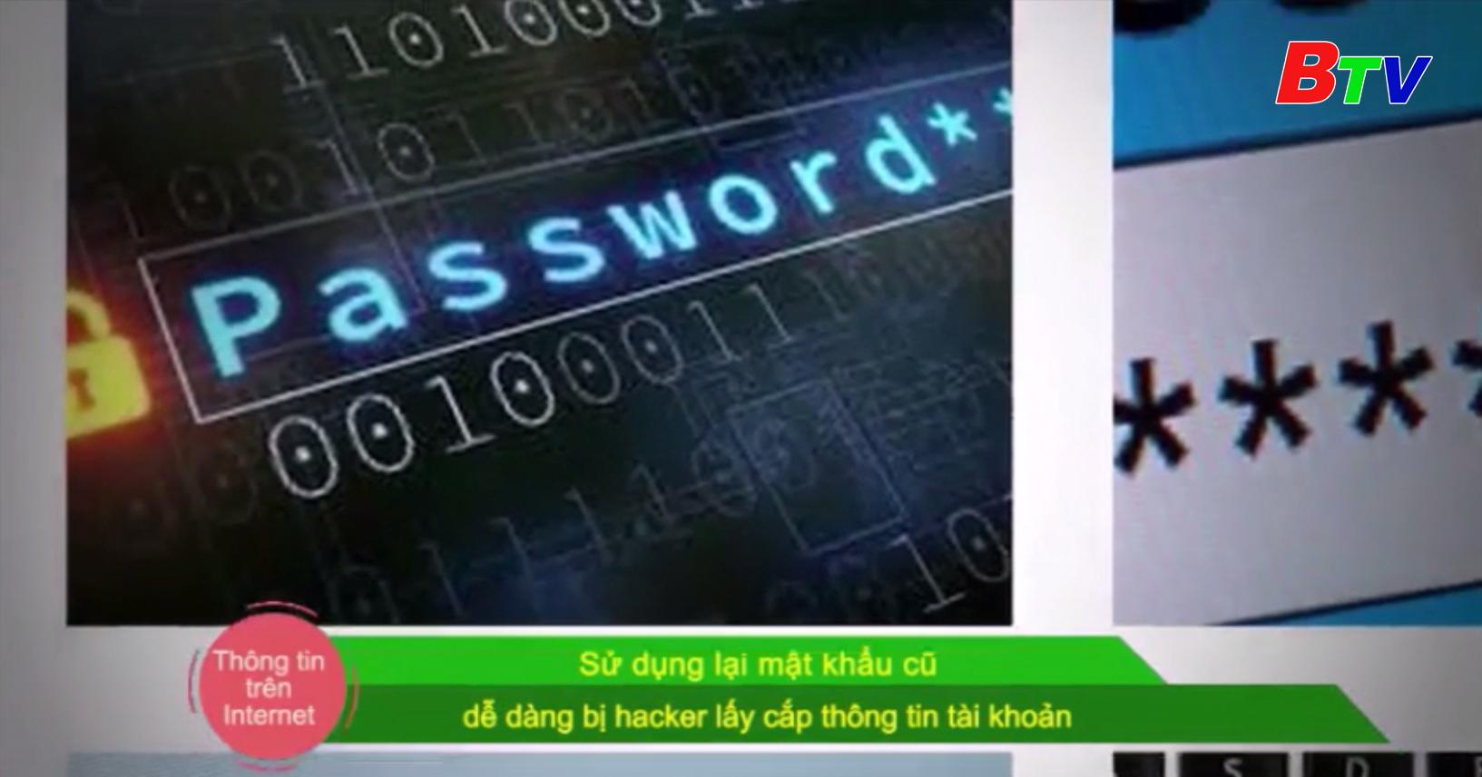 Sử dụng lại mật khẩu cũ dễ dàng bị hacker lấy cắp thông tin tài khoản