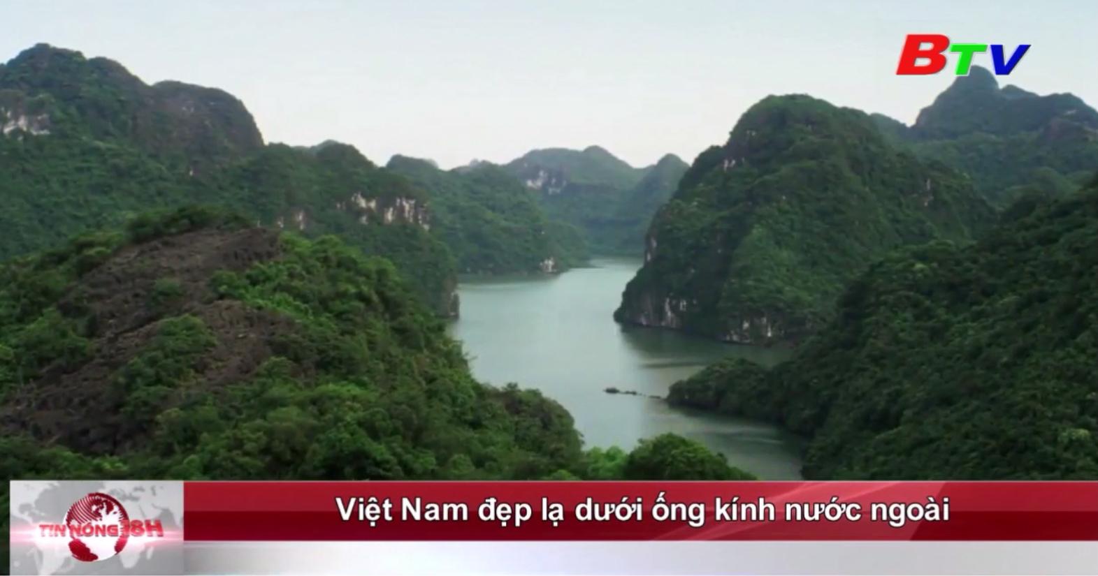 Việt Nam đẹp lạ dưới ống kính nước ngoài