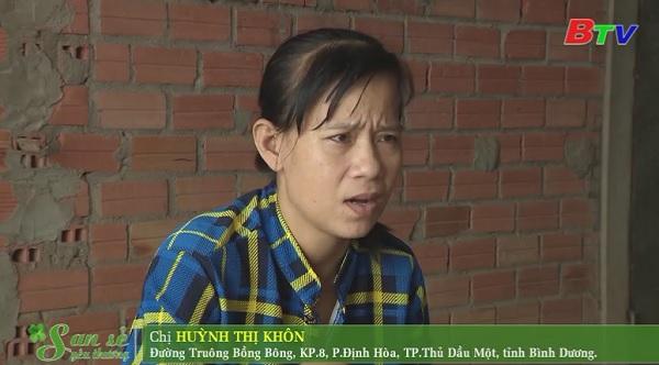 San Sẻ Yêu Thương - Hoàn cảnh chị Huỳnh Thị Khôn (đường Truông Bồng Bông, KP8, Định Hòa, Tp.TDM)