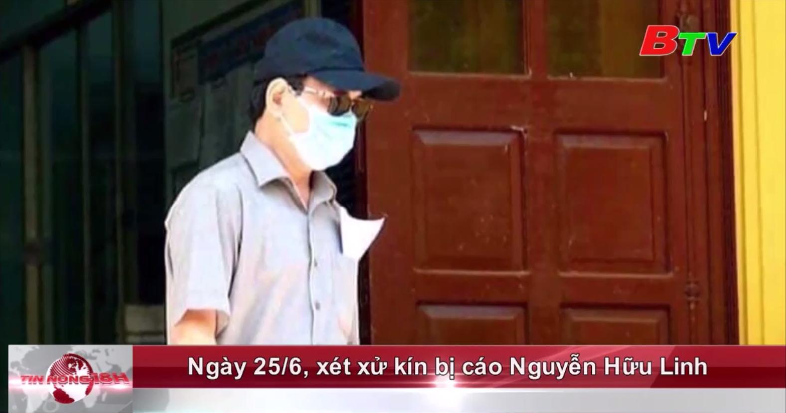 Ngày 25/6, xét xử kín bị cáo Nguyễn Hữu Linh