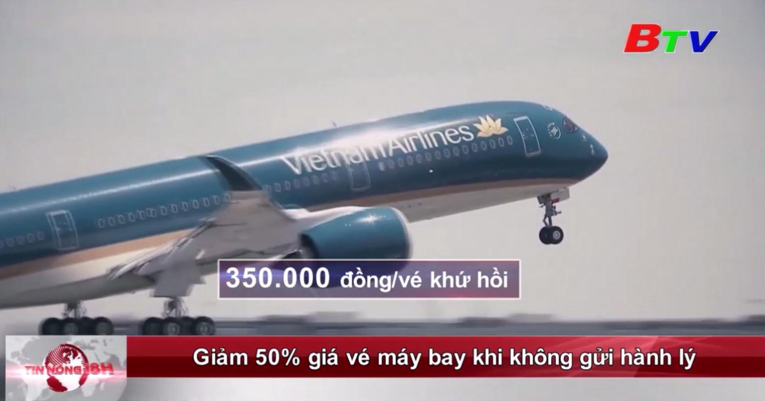 Giảm 50% giá vé máy bay khi không gửi hành lý