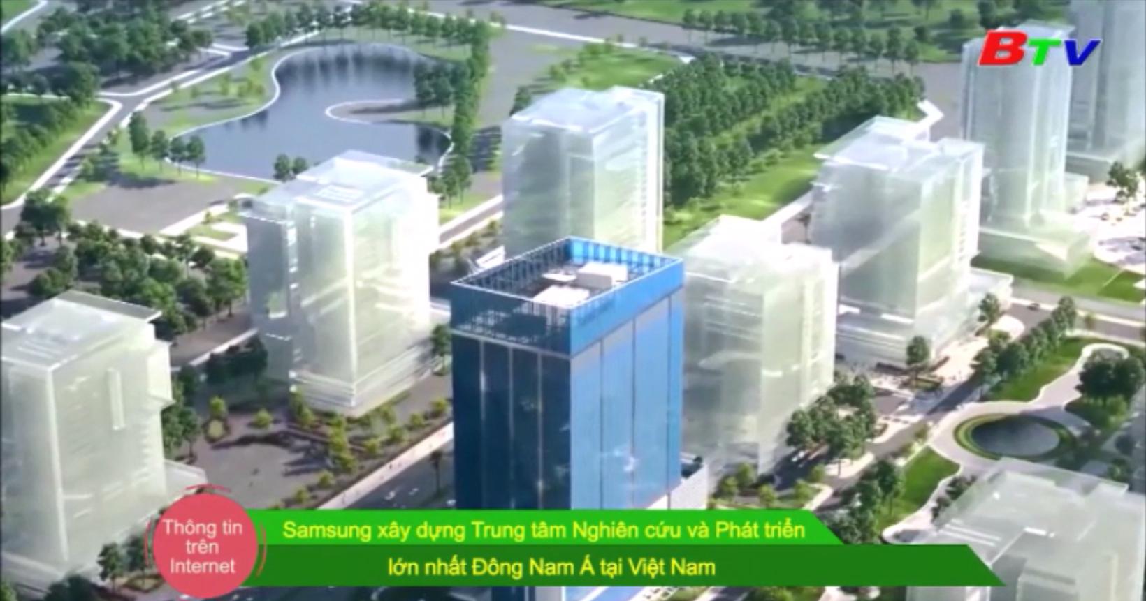 Samsung xây dựng Trung tâm Nghiên cứu và Phát triển lớn nhất Đông Nam Á tại Việt Nam