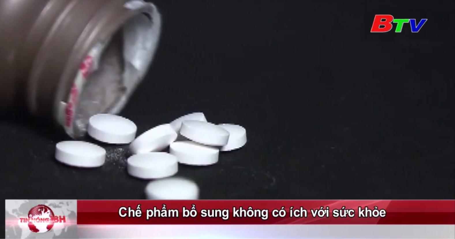 Chế phẩm bổ sung không có ích với sức khỏe