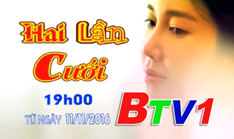 Phim Hai Lần Cưới (19h BTV1 ngày 11/11)