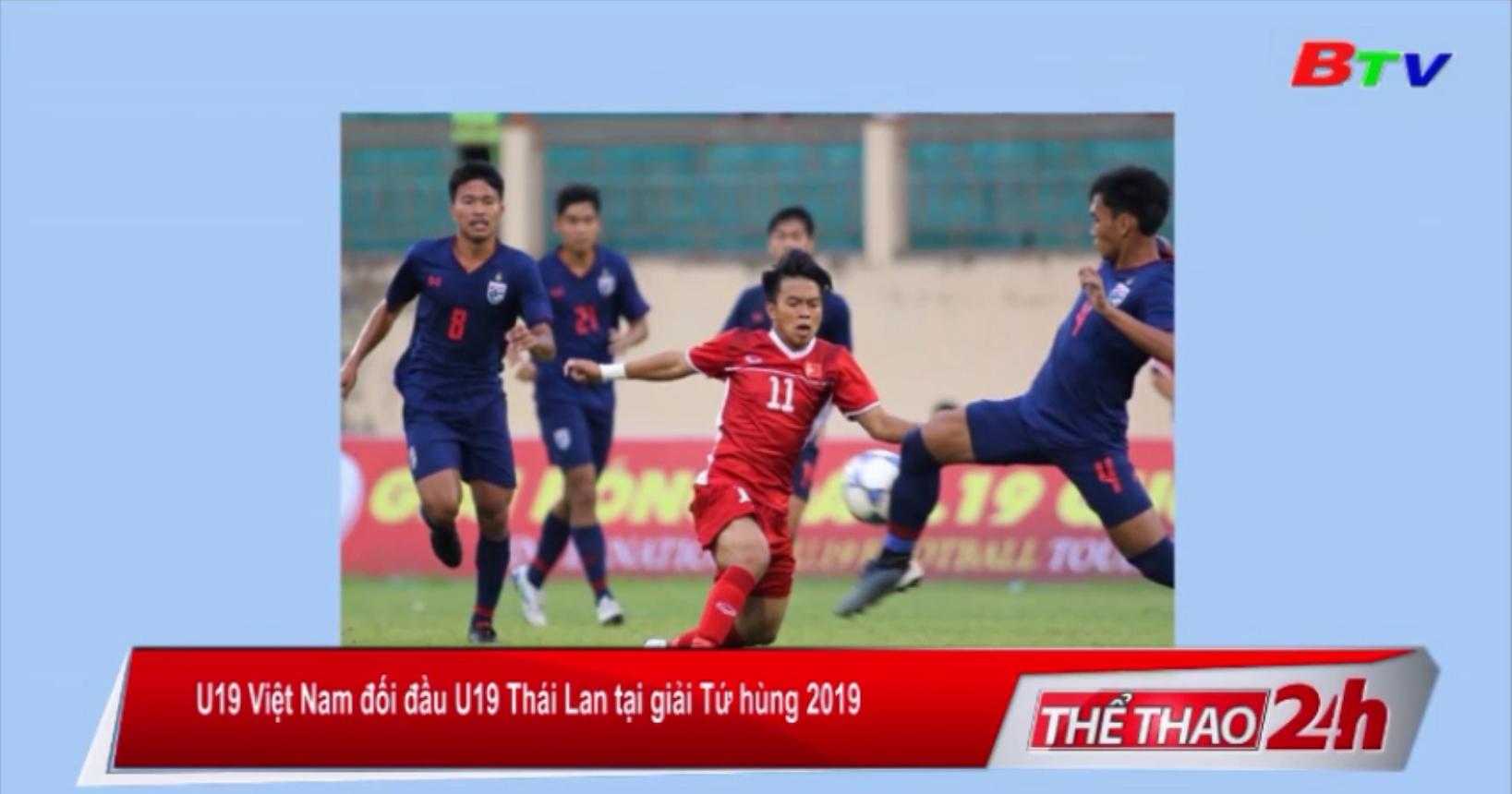 U19 Việt Nam đối đầu U19 Thái Lan tại giải Tứ hùng 2019