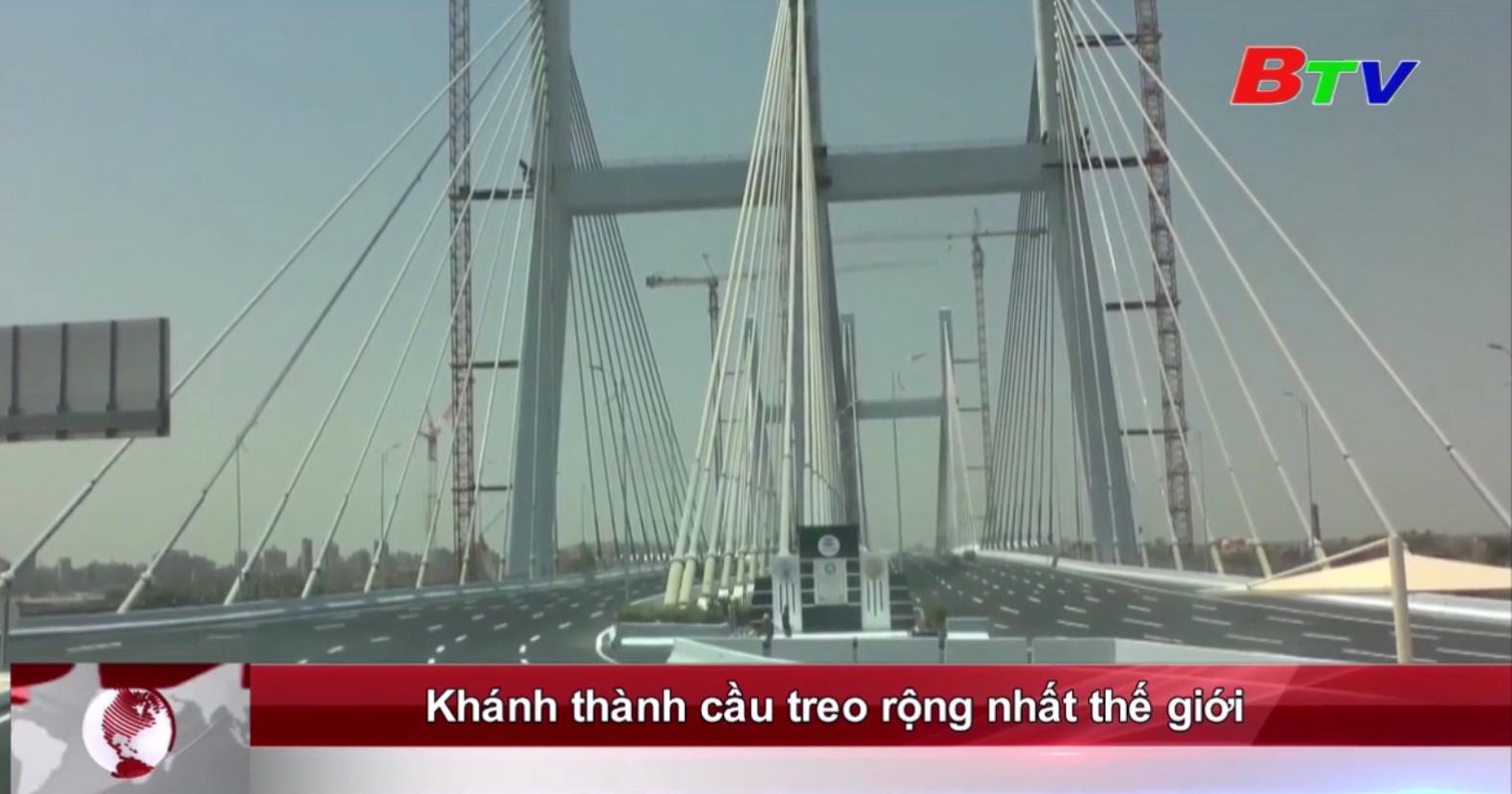 Khánh thành cầu treo rộng nhất thế giới