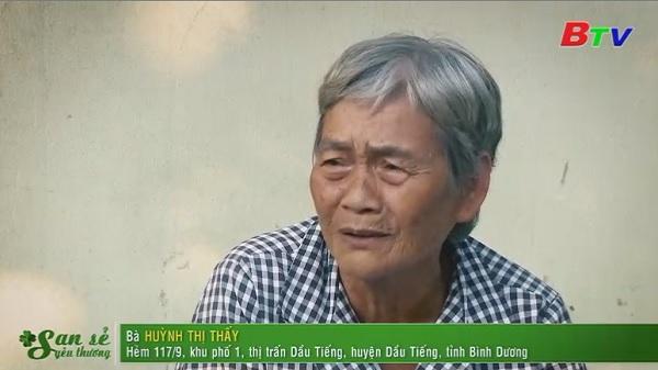San Sẻ Yêu Thương - Hoàn cảnh bà Huỳnh Thị Thấy (Hẻm 117/9, KP1, thị trấn Dầu Tiếng, huyện Dầu Tiếng, Bình Dương)