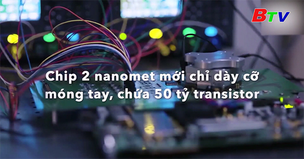 Hãng IBM chế tạo thành công chip 2 nm mạnh nhất thế giới