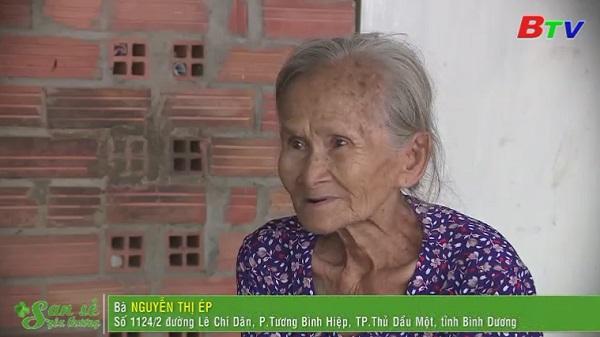 San Sẻ Yêu Thương - Hoàn cảnh bà Nguyễn Thị Ép (1948, 1124/2 Lê Chí Dân, Tương Bình Hiệp, TP.TDM, Bình Dương)