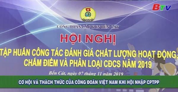 Cơ hội và thách thức của công đoàn Việt Nam khi hội nhập CPTPP